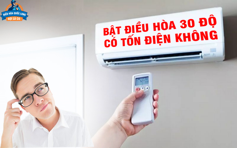 Bật điều hòa 30 độ có tốn điện không